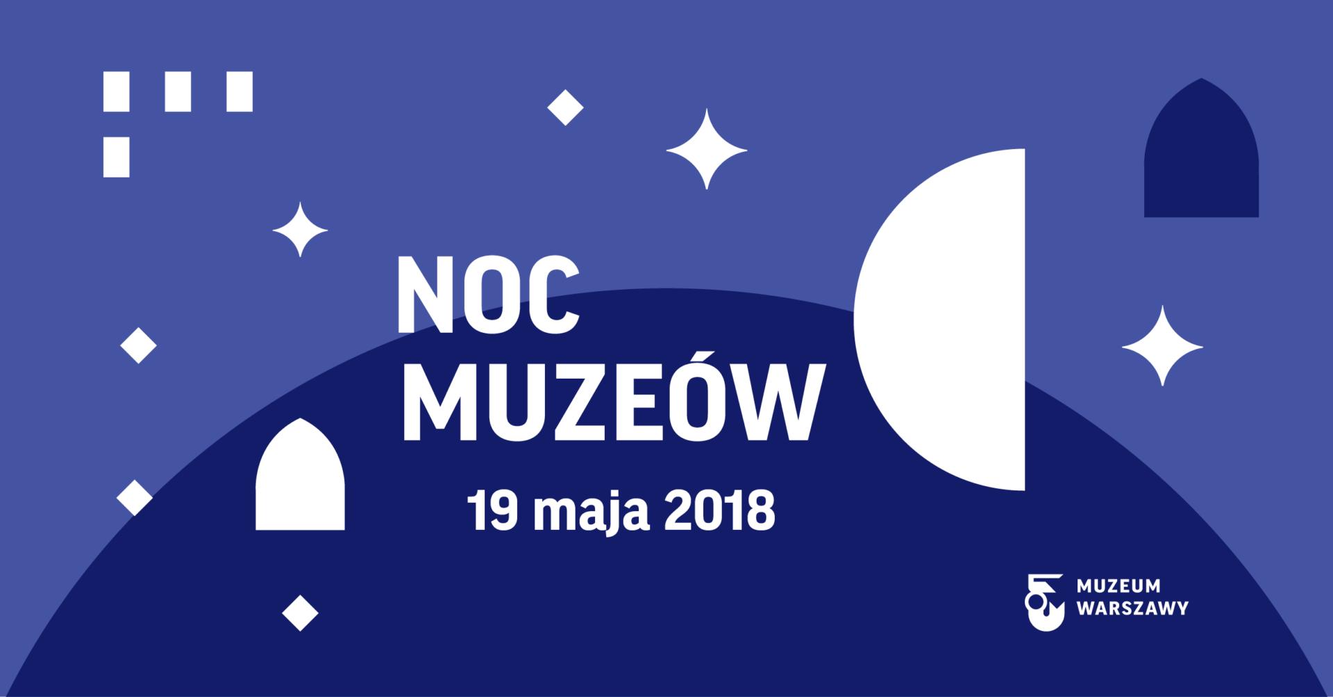 Noc Muzeów 2018 wMuzeum Warszawy ijego oddziałach