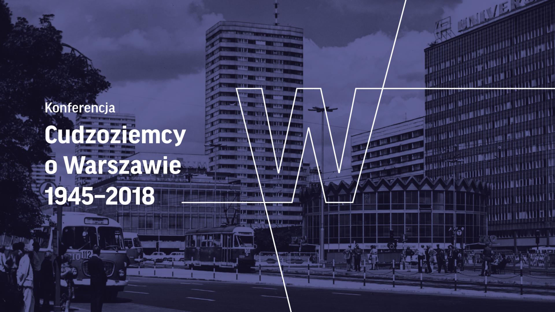 Konferencja naukowa: Cudzoziemcy oWarszawie 1945-2018
