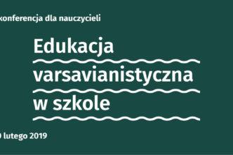 II Konferencja Edukacja varsavianistyczna wszkole