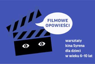 Filmowe Opowieści. Warsztaty kina Syrena dla dzieci wwieku 6–10 lat