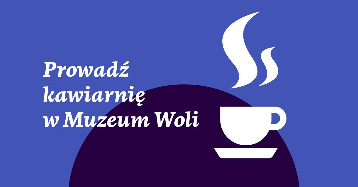 Konkurs ofert nawynajem iprowadzenie Kawiarni wMuzeum Woli