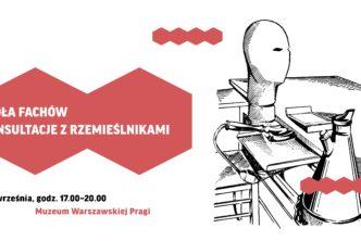 Szkoła fachów – Konsultacje zrzemieślnikami wMuzeum Warszawskiej Pragi