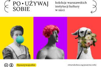 """""""Poużywaj sobie! Kolekcje warszawskich instytucji kultury wsieci"""""""