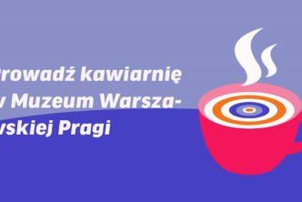 Prowadź kawiarnię WMuzeum Warszawskiej Pragi