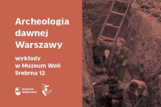 Zagłębiamy się warcheologię dawnej Warszawy inietylko| Cykl wykładów