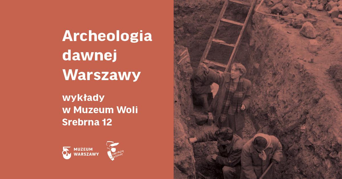 Zagłębiamy się warcheologię dawnej Warszawy | Cykl wykładów