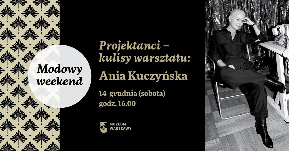 Modowy weekend | Projektanci – kulisy warsztatu: Ania Kuczyńska