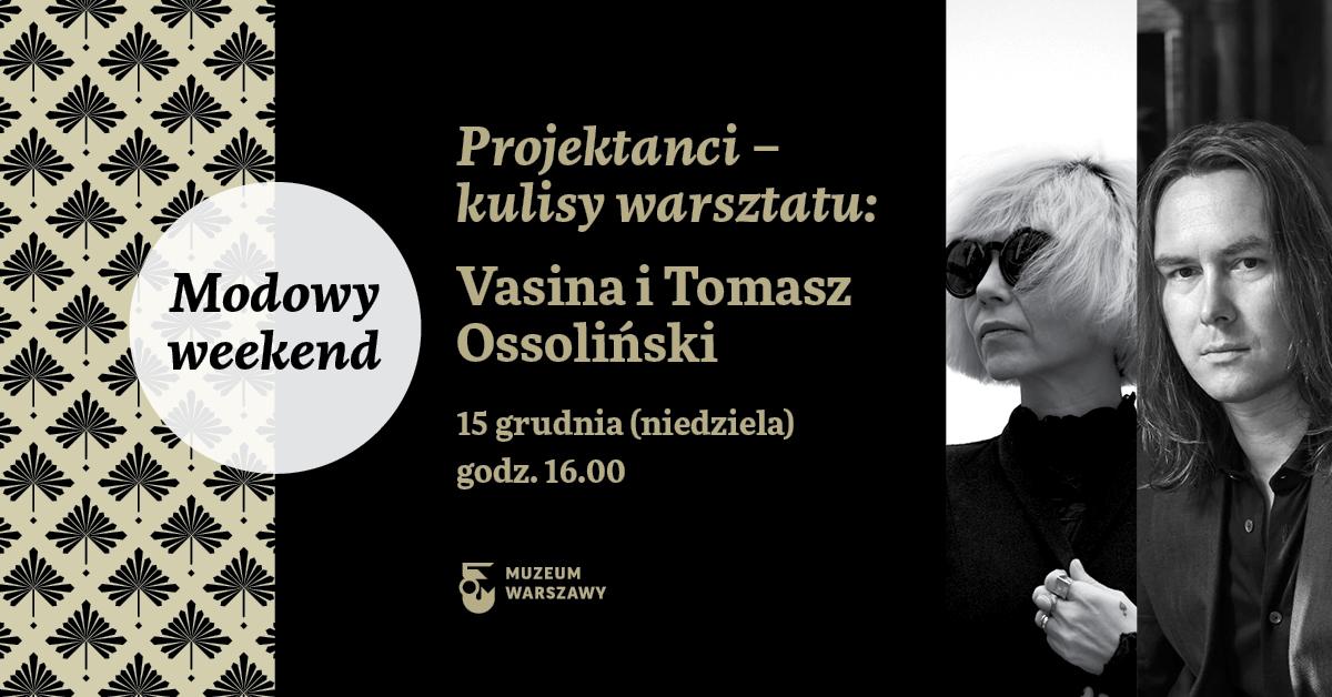 Modowy weekend | Projektanci – kulisy warsztatu: Vasina i Tomasz Ossoliński