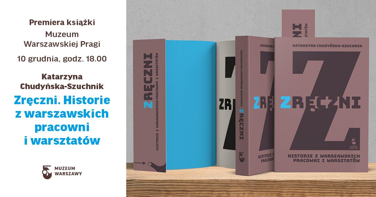 """Premiera książki """"Zręczni. Historie zwarszawskich pracowni iwarsztatów"""""""