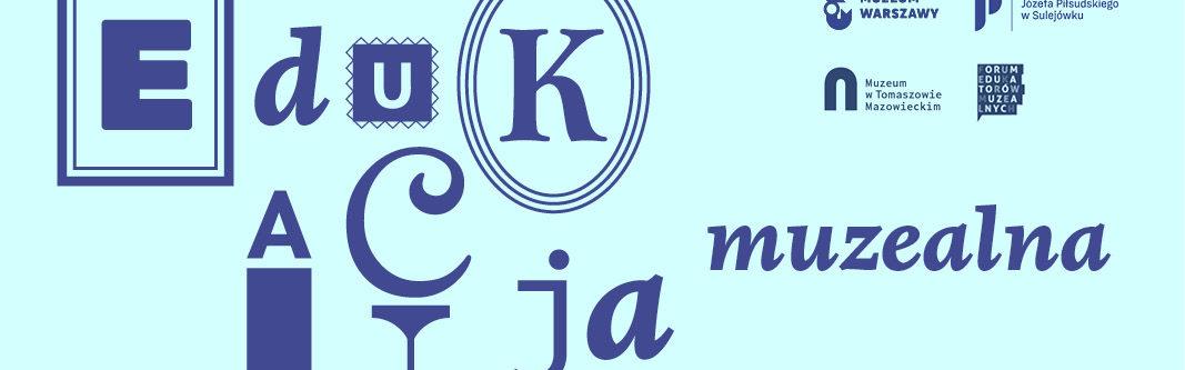 Grafika. Na niebieskim tle ciemnogranatowy napis edukacja muzealna oraz loga czterech instytucji: Muzeum Warszawy, Muzeum w Sulejówku, Muzeum w Tomaszowie Mazowieckim oraz Forum edukatorów muzealnych.