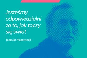 Grafika ze zdjęciem Tadeusza Mazowieckiego oraz hasłem: jesteśmy odpowiedzialni za to, jak toczy się świat.