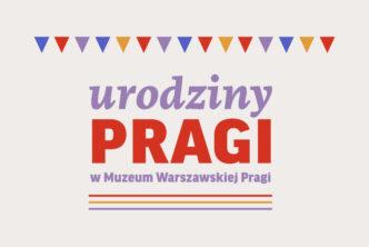 Grafika. Na beżowym tle napis urodziny Pragi w muzeum warszawskiej pragi. Nad napisem kolorowe trójkątne kotyliony.