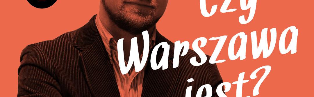 Zdjęcie przerobione graficznie w czarno czerownych kolorach. Zdjęcie mężczyzny i napis: Czy Warszawa jest? Błażej Brzostek