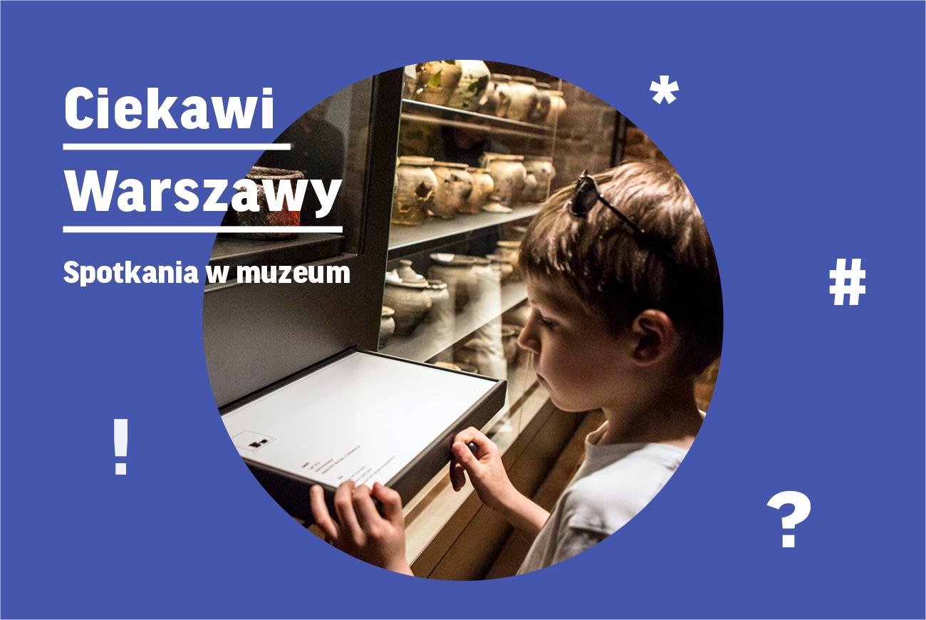 Ciekawi Warszawy. Spotkania wmuzeum