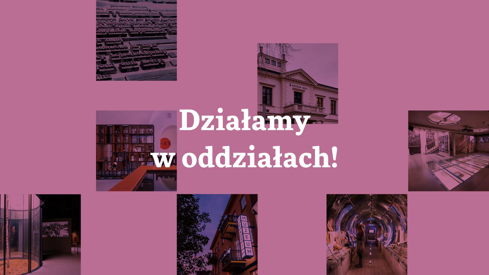 Grafika z zdjęciami oddziałów Muzeum Warszawy. Napis Działamy w oddziałach.