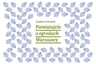 Ogłoszenie wyników konkursu Pamiętajcie oogrodach Warszawy