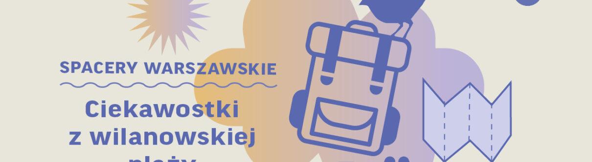 Grafika. Na beżowym tle napis Spacery warszawskie. Ciekawostki z wilanowskiej plaży. Po lewej stronie plecak, ptak, mapa, aparat i lornetka.