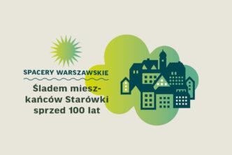 Grafika. Na beżowym tle po lewej napis: Spacery warszawskie. Śladem mieszkańców Starówki sprzed 100 lat. Po lewej rysunek kamienic