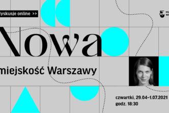 Nowa miejskość Warszawy. Cykl dyskusji online