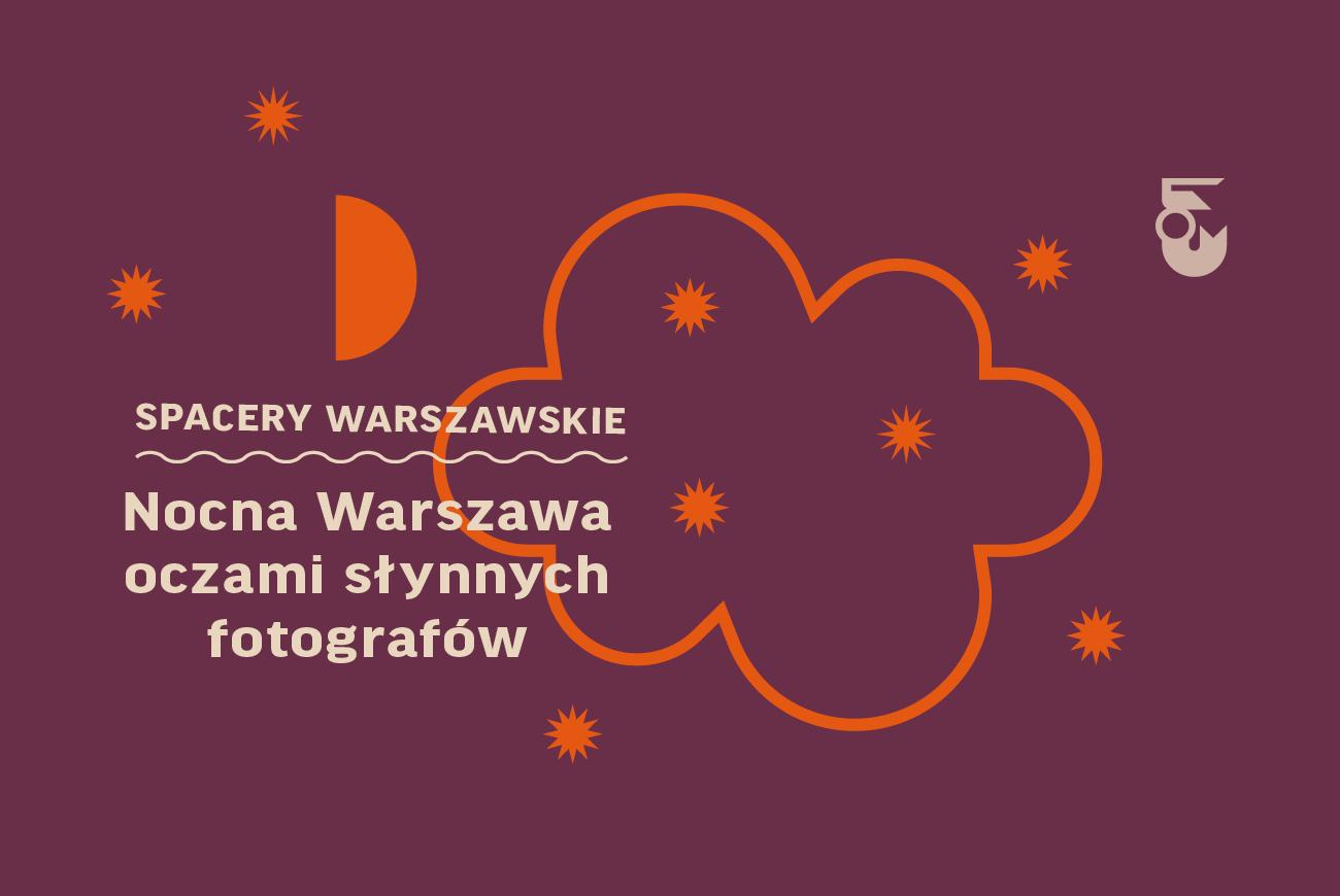 Spacer: Nocna Warszawa oczami słynnych fotografów