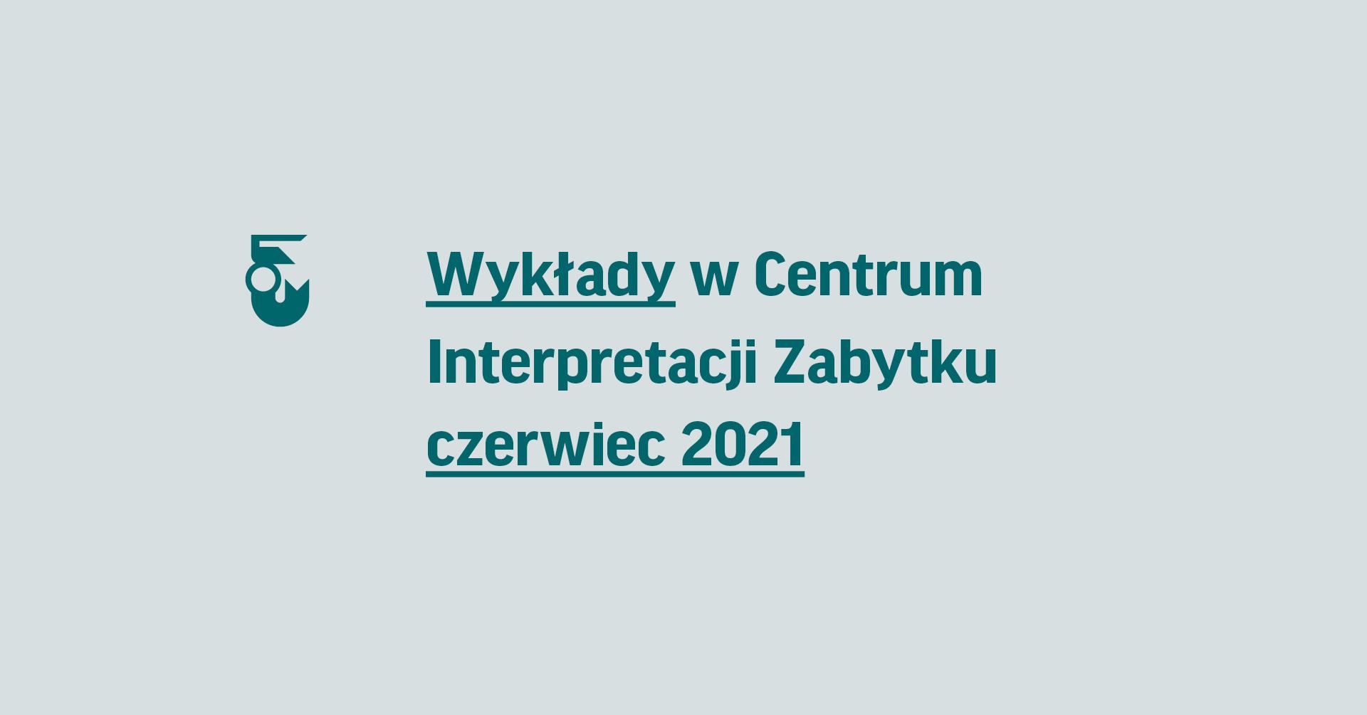 Wykłady wCentrum Interpretacji Zabytku – czerwiec 2021