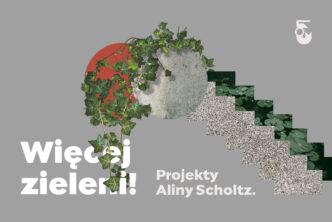 """Program towarzyszący wystawie """"Więcej zieleni! Projekty Aliny Scholtz"""""""