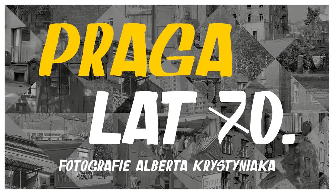 """Program wydarzeń towarzyszących wystawie """"Praga lat 70. Fotografie Alberta Krystyniaka"""""""