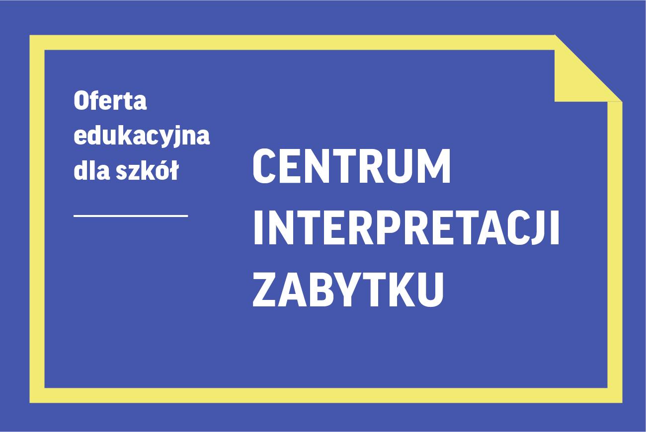 Oferta edukacyjna dla szkół | Centrum Interpretacji Zabytku