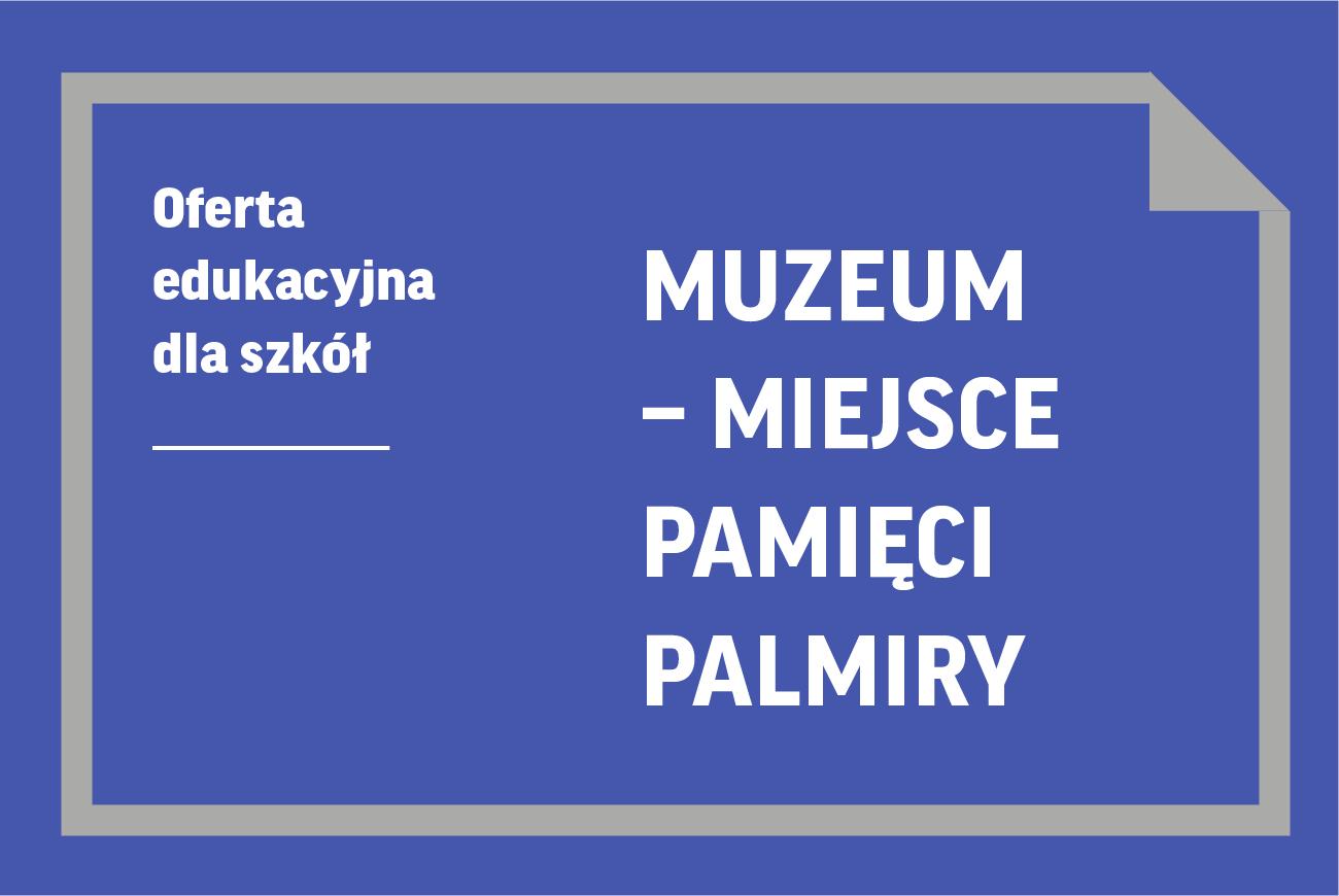 Oferta edukacyjna dla szkół | Muzeum – Miejsce Pamięci Palmiry