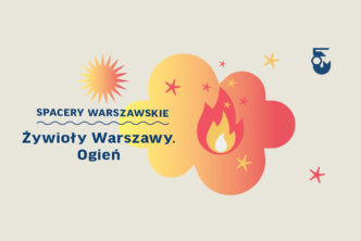 Spacer: Żywioły Warszawy. Ogień