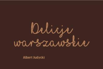 Delicje warszawskie – wykłady Alberta Judyckiego dostępne online