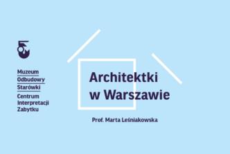 Architektki wWarszawie – wykłady prof.Marty Leśniakowskiej