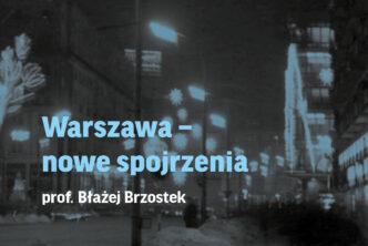 zdjęcie nocne Warszawy, wszystko niewyraźne, dużo świateł wieżowców, latarni, neonów, na tym niebieski napis warszawa nowe spojrzenia, poniżej biały napis prof. Błażej Brzostek